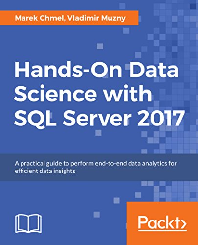 Hands-On Data Science with SQL Server 2017: A practical guide to perform end-to-end data analytics for efficient data insights