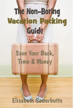 Vacation Packing Guide For Worldwide Travel (Non-Boring Travel Guides) (English Edition) di [Sowerbutts, Elisabeth]
