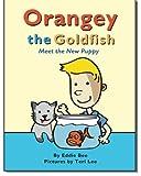 Orangey the Goldfish: Meet the New Puppy (Book 5) by Eddie Bee (2013-03-04)