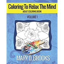 Coloring To Relax The Mind: Volume 1 (Adult Coloring Book)