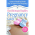 Pregnancy: The Ultimate Healthy Pregnancy Guide - A Proven Month By Month Plan To Support You For A Healthy Pregnancy!: The Utimate Pregnancy Guide for ... (The Healthy Pregnancy Guide Book 1)