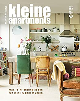 Kleine Apartments: Maxi Einrichtungsideen Für Mini Wohnrefugien Von  [Hellweg, Marion]