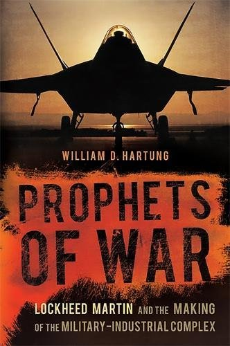 prophets-of-war-lockheed-martin-and-the-making-of-the-military-industrial-complex