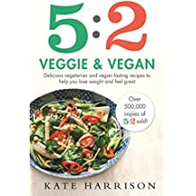 5:2 Veggie and Vegan: Delicious vegetarian and vegan fasting recipes to help you lose weight and feel great (English Edition)