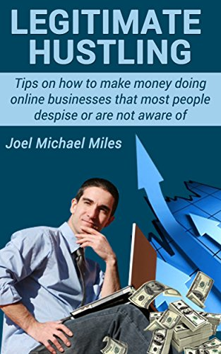 Legitimate Hustling: Tips on how to make money doing online businesses that most people despise or are not aware of (English Edition)