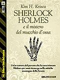 Sherlock Holmes e il mistero del mucchio d'ossa (Sherlockiana)