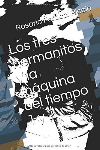 Los tres hermanitos y la máquina del tiempo 1 y 2 por don  Rosario Farucci Riccio