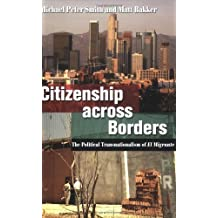 Citizenship across Borders: The Political Transnationalism of El Migrante 1st edition by Smith, Michael Peter, Bakker, Matt (2007) Paperback