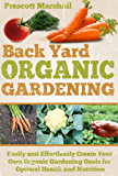 Backyard Organic Gardening: Easily and Effortlessly Create Your Own Organic Gardening Oasis for Optimal Health and Nutrition (Seven Steps to a Successful ... Gardening for Beginners) (English Edition)
