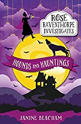 Hounds and Hauntings: Book 3 (Rose Raventhorpe Investigates)