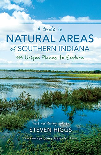 A Guide to Natural Areas of Southern Indiana: 119 Unique Places to Explore (Indiana Natural Science) (English Edition)