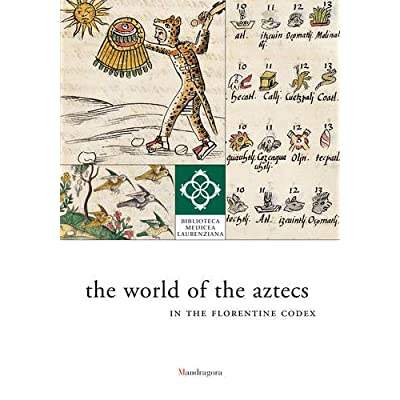 The World Of The Aztecs In The Florentine Codex