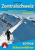 Zentralschweiz: Zwischen Rigi und Gotthard. 53 Skitouren. (Rother Skitourenführer)