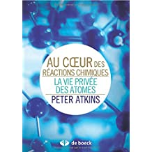 Au coeur des réactions chimiques la vie privée des atomes