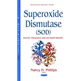 Superoxide Dismutase Sod: Sources, Therapeutic Uses and Health Benefits