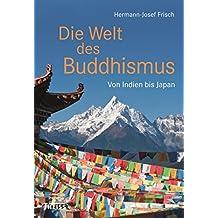 Die Welt des Buddhismus: Von Indien bis nach Japan