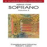 Arias for Soprano, Volume 2 (G. Schirmer Opera Anthology) by Robert L. Larsen (Editor) (1-Jul-2004) Paperback