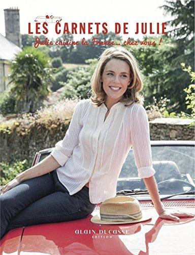 Les carnets de Julie : Julie cuisine la France. chez vous