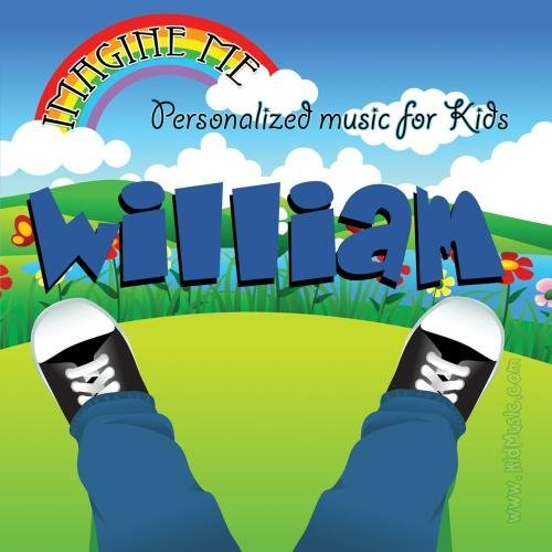 Imagine Me - Personalized just for William - Pronounced ( Will-Liam ) by Personalized Kid Music