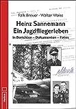 Heinz Sannemann – Ein Jagdfliegerleben: in Berichten – Dokumenten – Fotos