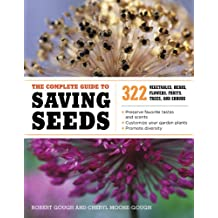 The Complete Guide to Saving Seeds: 322 Vegetables, Herbs, Fruits, Flowers, Trees, and Shrubs (English Edition)