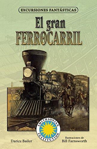 El Gran Ferrocarril (Excursiones fantásticas/ Fantastic Field Trips) por Darice Bailer