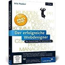 Der erfolgreiche Webdesigner: Der Praxisleitfaden für Selbstständige