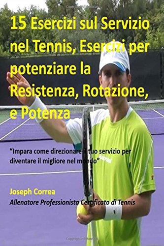"""15 Esercizi sul Servizio nel Tennis, Esercizi per potenziare la Resistenza, Rota: """"Impara come direzionare il tuo servizio per diventare il migliore nel mondo"""" por Joseph Correa (Allenatore Professionista Certificato di Tennis)"""