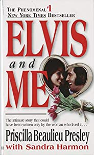 Elvis and Me: The True Story of the Love Between Priscilla Presley and the King of Rock N'