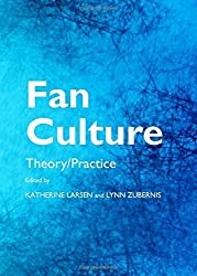 Fan Culture: Theory/Practice by Katherine Larsen (2012-06-01)