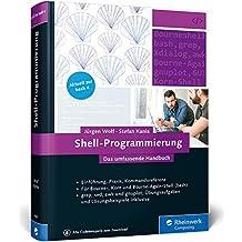 Shell-Programmierung: Das umfassende Handbuch. Für Bourne-, Korn- und Bourne-Again-Shell (bash)