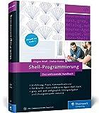 : Shell-Programmierung: Das umfassende Handbuch. Für Bourne-, Korn- und Bourne-Again-Shell (bash)
