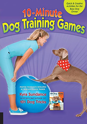 10-Minute Dog Training Games: Quick and Creative Activities for the Busy Dog Owner por Kyra Sundance