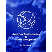 Applying Mathematics To Astro Navigation (Astro Navigation Demystified) (English Edition)