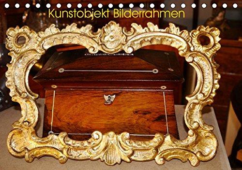 Kunstobjekt Bilderrahmen (Tischkalender 2019 DIN A5 quer): Kunst der Bilderrahmen (Monatskalender,...