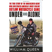 Under and Alone: The True Story of the Undercover Agent Who Infiltrated America's Most Violent Outlaw Motorcycle Gang by William Queen (2005-04-05)