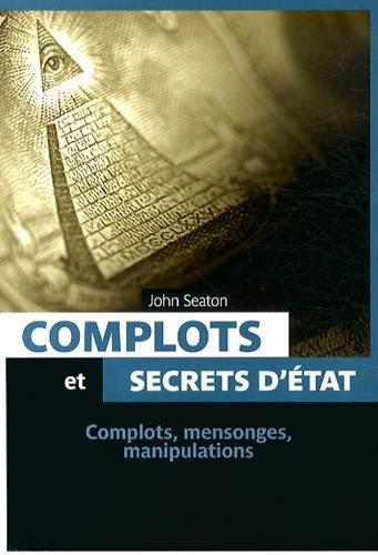 Complots et secrets d'Etat par John Seaton