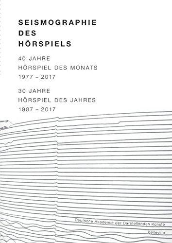 Seismographie des Hörspiels: 40 Jahre Hörspiel des Monats 1977-2017 / 30 Jahre Hörspiel des Jahres 1987-2017