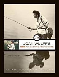 Joan Wulff's New Fly-Casting Techniques by Wulff, Joan [01 May 2012]