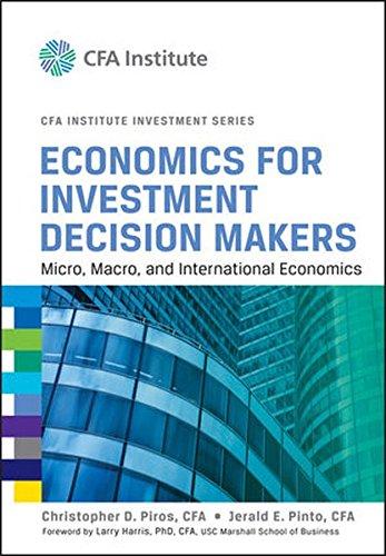Economics for Investment Decision Makers: Micro, Macro, and International Economics (Cfa Institute Investment Series)