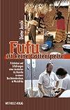 Fufu ist keine Götterspeise: Erlebnisse einer deutschen Arztfamilie in einem Buschkrankenhaus in Westafrika