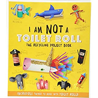 I Am Not A Toilet Roll: The Recycling Project Book (Recycling Project Books)