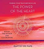 The Power of the Heart: Finding Your True Purpose in Life by Baptist de Pape (2014-10-07)