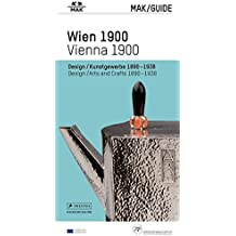 MAK GUIDE WIEN 1900 - Design/Kunstgewerbe 1890–1938 -: MAK GUIDE VIENNA 1900 - Design/Arts and Crafts 1890–1938 -