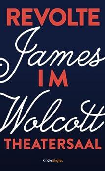 Revolte im Theatersaal (Kindle Single) von [Wolcott, James]