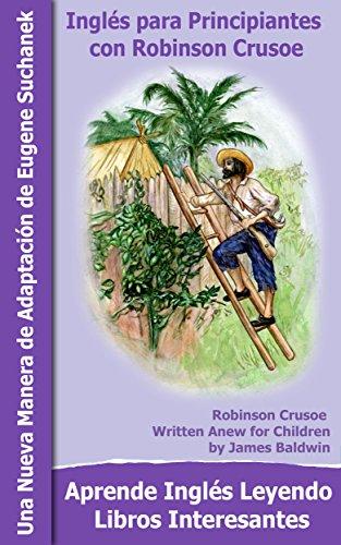 Inglés para Principiantes con Robinson Crusoe: Aprender inglés – Un libro bilingüe - Inglés Español