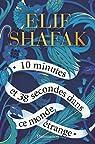 10 minutes et 38 secondes dans ce monde étrange par Shafak