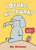 I Broke My Trunk! (Elephant and Piggie) by Mo Willems
