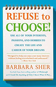Refuse to Choose!: Use All of Your Interests, Passions, and Hobbies to Create the Life and Career of Your Dreams di [Sher, Barbara]