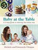 Baby at the Table: A 3-Step Guide to Weaning Your Baby With Easy, Delicious Food for the Whole Family